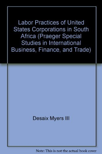 LABOR PRACTICES OF U.S. CORPORATIONS IN SOUTH AFRICA.: Myers, Desaix, III