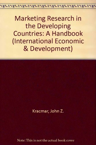 Marketing Research in the Developing Countries; a Handbook: Kracmar, J Z