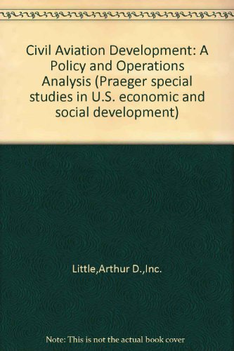 Civil Aviation Development: a Policy and Operations Analysis: Little, Arthur D., Inc.