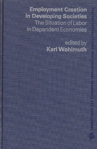 9780275287511: Employment Creation in Developing Societies The Situation of Labor in Dependent Economies