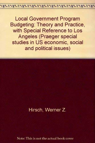 Local Government Program Budgeting: Theory and Practice With Special Reference to Los Angeles: ...