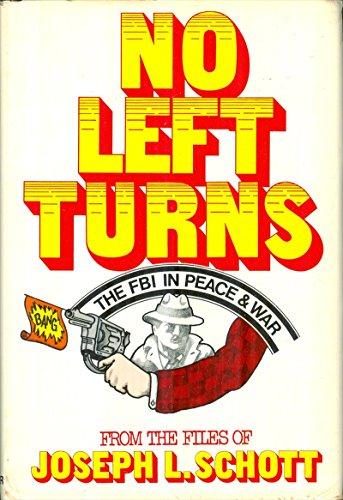 No Left Turns: The FBI in Peace & War: Schott, Joseph L