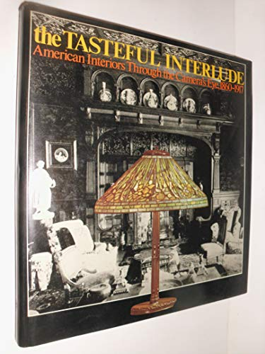 9780275438401: The tasteful interlude: American interiors through the camera's eye, 1860-1917 (American decorative arts series)