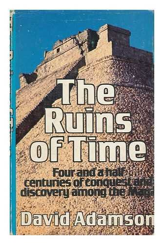 9780275467203: The ruins of time: Four and a half centuries of conquest and discovery among the Maya