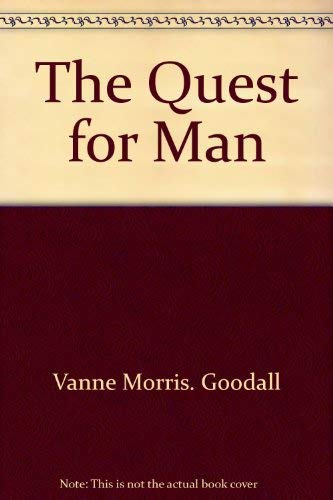 The Quest for Man: Goodall, Vanne Morris