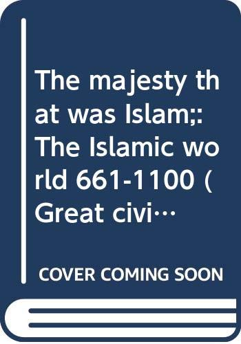 9780275518707: The majesty that was Islam;: The Islamic world, 661-1100 (Great civilizations series)