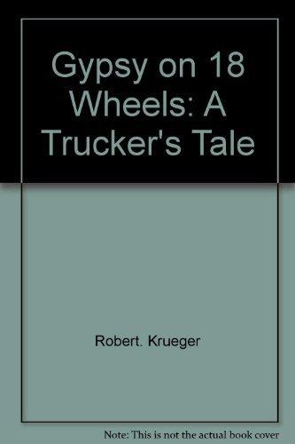 Gypsy on 18 wheels; a trucker's tale: Robert Krueger