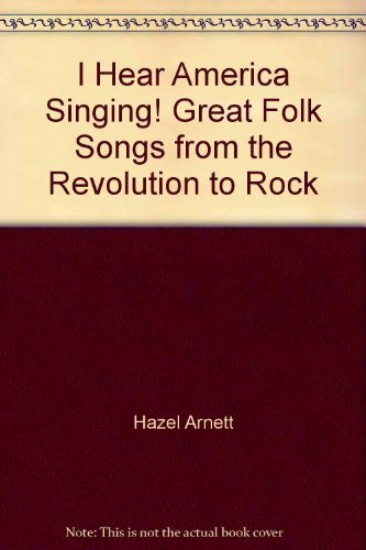 9780275536909: I Hear America Singing! Great Folk Songs from the Revolution to Rock