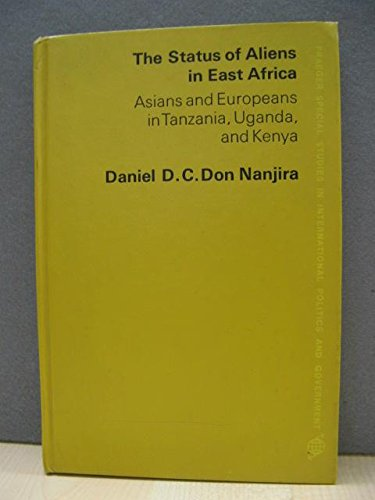 9780275555702: Status of Aliens in East Africa: Asians and Europeans in Tanzania, Uganda and Kenya (Praeger special studies in international politics and government)