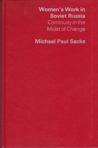 Women's Work in Soviet Russia Continuity in the Midst of Change: Sacks, Michael Paul