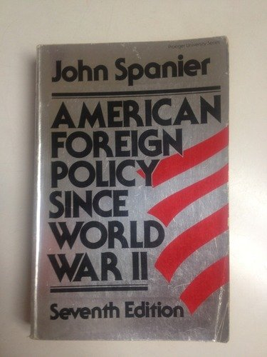 American foreign policy since World War II: Spanier, John W