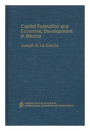 Capital Formation and Economic Development in Mexico: La Cascia, Joseph S.