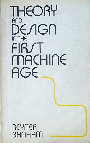9780275710507: Theory and Design in the First Machine Age [Paperback] by Reyner Banham