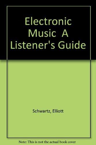 "Electronic Music"" A Listener's Guide: Schwartz, Elliott"