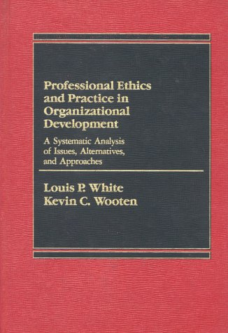 9780275900076: Professional Ethics and Practice in Organizational Development: A Systematic Analysis of Issues, Alternatives, and Approaches