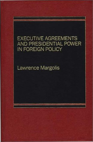 9780275900236: Executive Agreements and Presidential Power in Foreign Policy