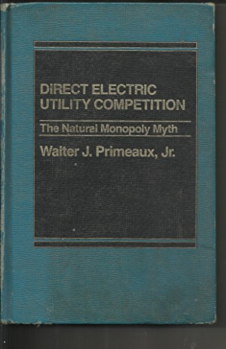 9780275900328: Direct Electric Utility Competition: The Natural Monopoly Myth
