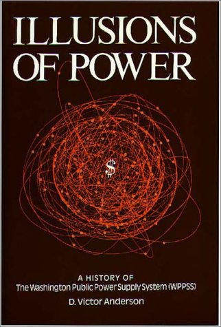 9780275900533: Illusions of Power: A History of The Washington Public Power Supply System (WPPSS)