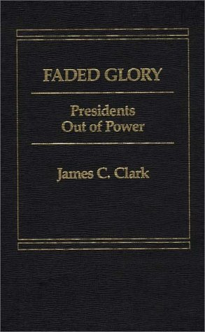 9780275900755: Faded Glory: Presidents Out of Power