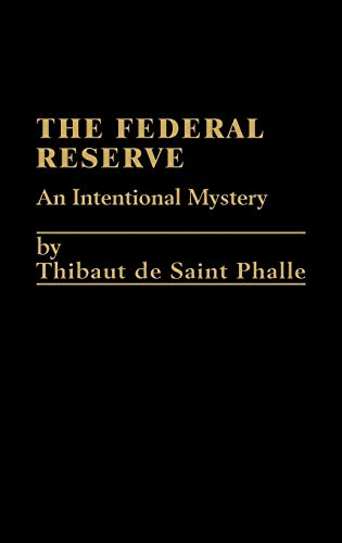 9780275900830: The Federal Reserve System: An Intentional Mystery