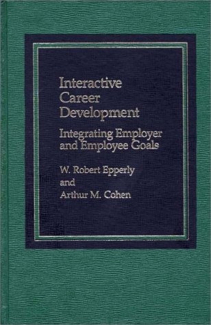 9780275900946: Interactive Career Development: Integrating Employer and Employee Goals