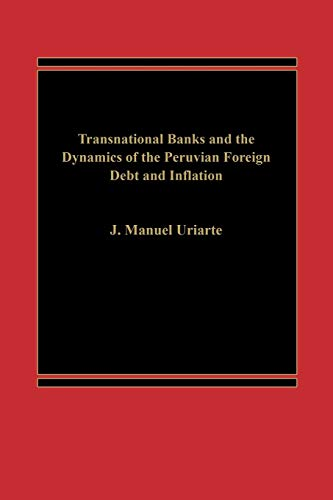 9780275901042: Transnational Banks, and the Dynamics of Peruvian Foreign Debt and Inflation