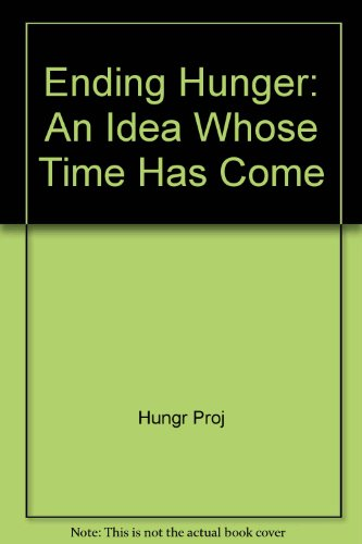 9780275901189: Ending Hunger: An Idea Whose Time Has Come