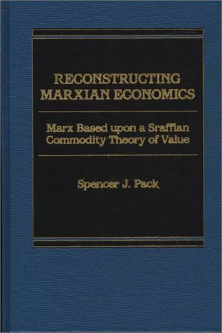 9780275901523: Reconstructing Marxian Economics: Marx Based Upon a Sraffian Commodity Theory of Value