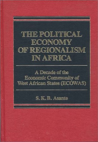 9780275901943: The Political Economy of Regionalism in Africa: A Decade of the Economic Community of West African States