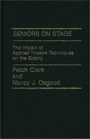 9780275901981: Seniors on Stage: The Impact of Applied Theatre Techniques on the Elderly