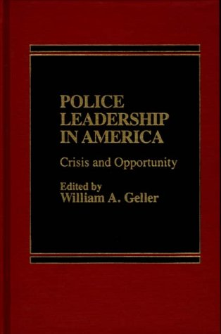 9780275902056: Police Leadership in America: Crisis and Opportunity