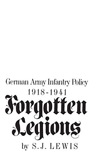 9780275902353: Forgotten Legions: German Army Infantry Policy 1918-1941