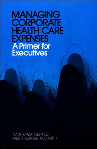 9780275902360: Managing Corporate Health Care Expenses: A Primer for Executives