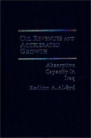 Oil Revenues and Accelerated Growth: Absorptive Capacity: Kadhim A. Al-Eyd