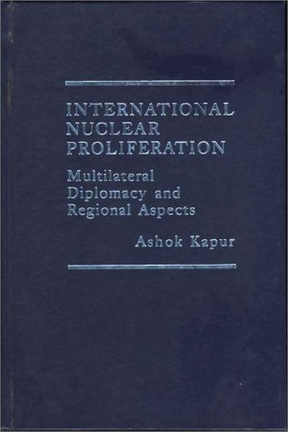 9780275903756: International Nuclear Proliferation: Multilateral Diplomacy and Regional Aspects