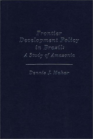 9780275903855: Frontier Development Policy in Brazil: A Study of Amazonia