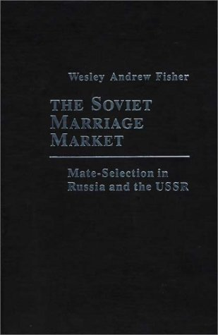 9780275904838: The Soviet Marriage Market: Mate-Selection in Russia and the USSR (Studies of the Russian Institute.)