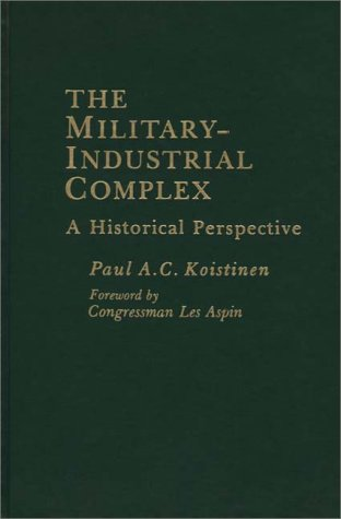 9780275905064: The Military-Industrial Complex: A Historical Perspective
