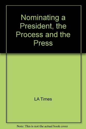 9780275905095: Nominating a President, the Process and the Press