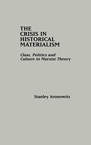 9780275905781: The Crisis in Historical Materialism: Class, Politics, and Culture in Marxist Theory