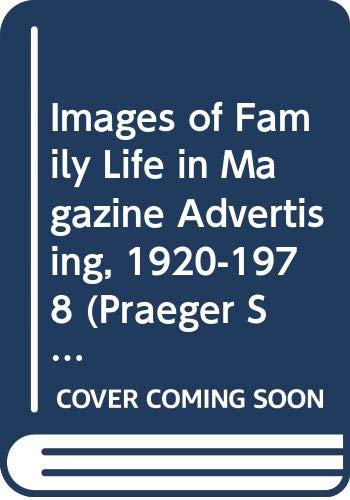 9780275905873: Images of Family Life in Magazine Advertising, 1920-1978 (Changing Issues in the Family)