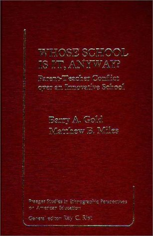 9780275906337: Whose School is It, Anyway?: Parent-Teacher Conflict Over an Innovative School (Praeger Studies in Ethnographic Perspectives on American Education)