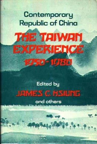 The Taiwan Experience, 1950-1980: Contemporary Republic of: Editor-James Chieh Hsiung