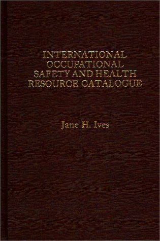 International Occupational Safety and Health Resource Catalogue: pJane/p pH./p pIves/p