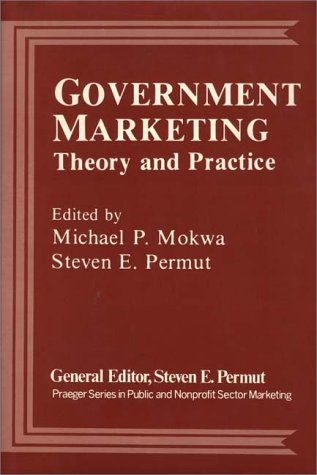 9780275906856: Government Marketing: Theory and Practice (Praeger Series in Public and Nonprofit Sector Marketing)