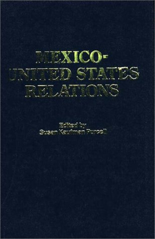 Mexico-United States Relations: Purcell, Susan Kaufman
