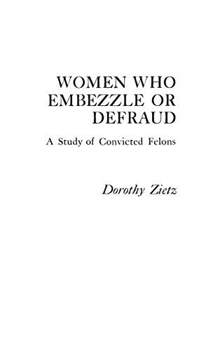 9780275907488: Women Who Embezzle or Defraud: A Study of Convicted Felons (Praeger Special Studies in Social Welfare)