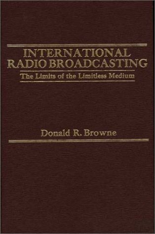 9780275907679: International Radio Broadcasting: The Limits of the Limitless Medium