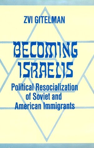 9780275908034: Becoming Israelis: Political Resocialization of Soviet and American Immigrants