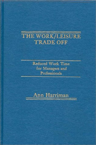 9780275908140: The Work/Leisure Trade Off: Reduced Work Time for Managers and Professionals